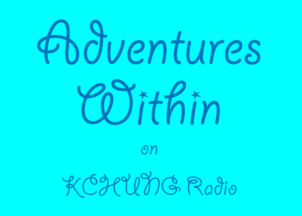 Adventures Within on KChung radio with Jennifer Moon and Robert Watkins, a production of Faction 2 of The Revolution