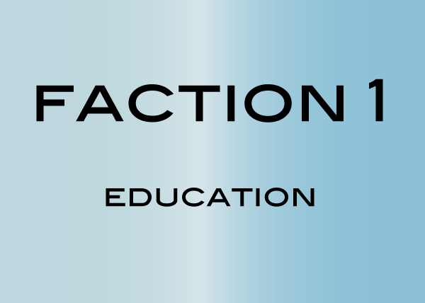 Faction 1: Education