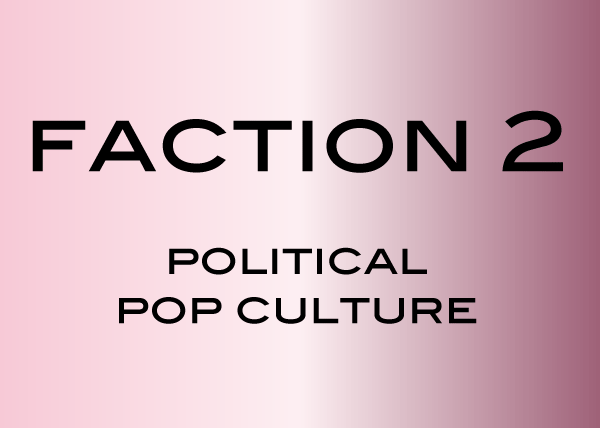 Faction 2: Political Pop Culture