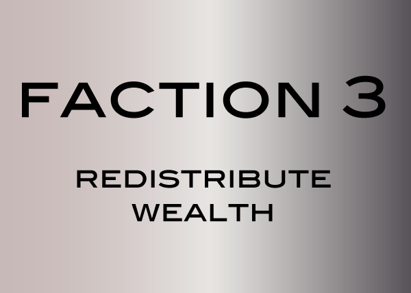 Faction 3: Redistribute Wealth