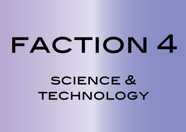 Faction 4: Science and Technology