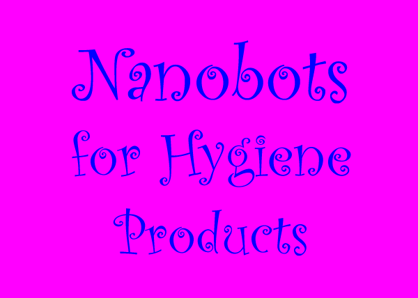 Nanobots for Hygiene Products
