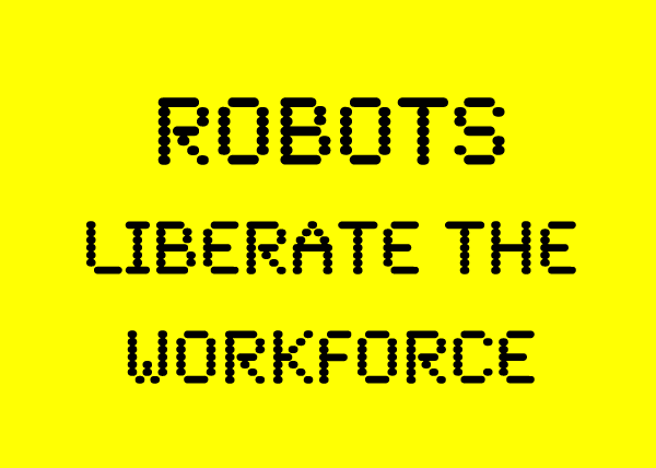 Robots Liberate the Workforce